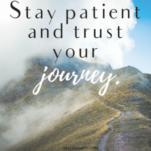 Quote -Stay patient and trust your journey